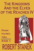 Kingdoms & the Elves of the Reaches IV Keeper Martin's Tales, Book 4