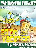 The Bugville Critters Go On Vacation (Buster Bee'S Adventures Series #5, The Bugville Critters)