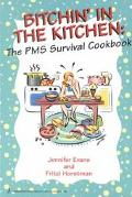 Bitchin' in the Kitchen: The PMS Survival Cookbook