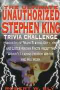 The Ultimate Unauthorized Stephen King Trivia Challenge: Hundreds of Brainteasing Questions ...