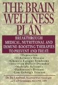 Brain Wellness Plan: Breakthrough Medical, Nutritional and Immune-Boosting Therapies to Prev...