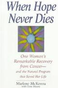 When Hope Never Dies: One Woman's Remarkable Recovery from Cancer - and the Natural Program ...