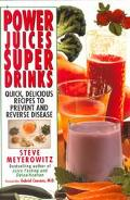Power Juices Super Drinks Quick, Delicious Recipes to Prevent & Reverse Disease