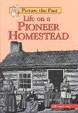 Life on a Pioneer Homestead (Picture the Past)