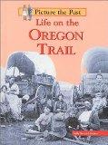 Life on the Oregon Trail (Picture the Past)