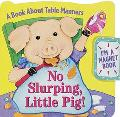 No Slurping, Little Pig!: A Book about Table Manners with Other - Sue Kueffner - Board Book ...