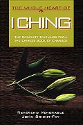 Whole Heart of I Ching The Complete Teachings from the Chinese Book of Changes