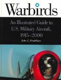 Warbirds: An Illustrated Guide to U.S. Military Aircraft, 1915-2000