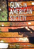 Guns in American Society An Encyclopedia of History, Politics, Culture, and the Law
