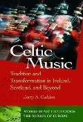Celtic Music Tradition and Transformation in Ireland, Scotland, and Beyond