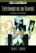 Experimenting on Humans A Guide to the Debates