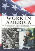 Work in America An Encyclopedia of History, Policy, and Society