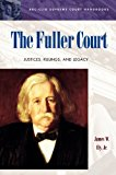 The Fuller Court: Justices, Rulings, and Legacy (ABC-CLIO Supreme Court Handbooks)