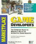 Game Developer's Marketplace: The Definitive Guide to Making It Big in the Interactive Game ...