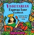 Vegetarian Express Lane Cookbook: Really Easy Meals for Really Busy Cooks - Sarah Fritschner...