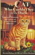 Cat Who Couldn't See in the Dark: Veterinary Mysteries and Advice on Feline Care and Behavior