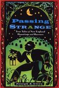Passing Strange True Tales of New England Hauntings and Horrors