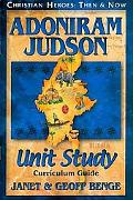 Christian Heroes - Then and Now - Adoniram Judson Unit Study: Curriculum Guide