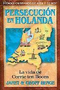 Persecucion En Holanda: La Vida de Corrie Ten Boom