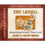 Eric Liddell: Something Greater Than Gold (Audiobook) (Christian Heroes: Then & Now)