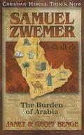 Samuel Zwemer : The Burden of Arabia