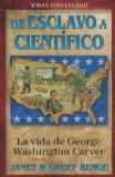 La vida de geaorge washington carver: de esclavo a cientifico = The Life of George Washingto...