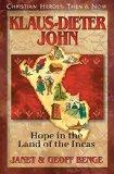 Klaus-Dieter John: Hope in the Land of the Incas (Christian Heroes: Then & Now) (Christian H...