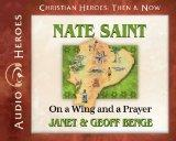 Nate Saint: On a Wing and a Prayer (Audiobook) (Christian Heroes: Then & Now) (Christian Her...