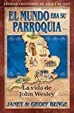 John Wesley (Spanish Edition) El Mundo Era Su Parroquia: La vida de John Wesley (John Wesley...