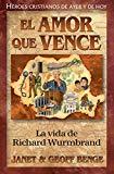Richard Wurmbrand (Spanish Edition) El Amor Que Vence: La Vida de Richard Wurmbrand (Heroes ...
