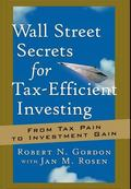 Wall Street Secrets for Tax-Efficient Investing From Tax Pain to Investment Gain