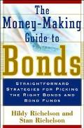 Money-Making Guide to Bonds Straightforward Strategies for Picking the Right Bonds and Bond ...