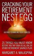 Cracking Your Retirement Nest Egg (Without Scrambling Your Finances) 25 Things You Must Know...
