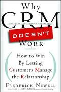 Why Crm Doesn't Work How to Win by Letting Customers Manage the Relationship
