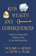 Kids, Wealth, and Consequences: Ensuring a Responsible Financial Future for the Next Generat...