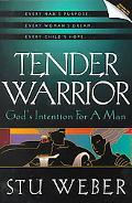 Tender Warrior God's Intention for a Man