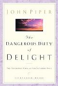 Dangerous Duty of Delight The Glorified God and the Satisfied Soul