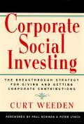 Corporate Social Investing The Breakthrough Stragegy for Giving and Getting Corporate Contri...