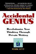 Accidental Genius Revolutionize Your Thinking Through Private Writing