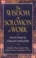 Wisdom of Solomon at Work Ancient Virtues for Living and Leading Today