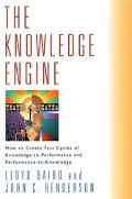 Knowledge Engine How to Create Fast Cycles of Knowledge-To-Performance and Performance-To-Kn...