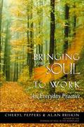 Bringing Your Soul to Work An Everyday Practice
