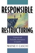Responsible Restructuring Creative and Profitable Alternatives to Layoffs