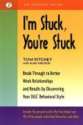 I'm Stuck, You're Stuck Break Through to Better Work Realtionships and Results by Discoverin...