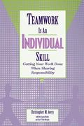Teamwork Is an Individual Skill Getting Your Work Done When Sharing Responsibility