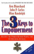 3 Keys to Empowerment Release the Power Within People for Astonishing Results