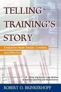 Telling Training's Story Evaluation Made Simple, Credible, And Effective