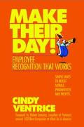 Make Their Day! Employee Recognition That Works ; Simple Ways to Boost Morale, Productivity ...