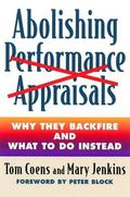 Abolishing Performance Appraisals Why They Backfire and What to Do Instead