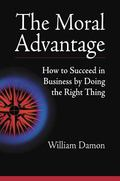 Moral Advantage How to Succeed in Business by Doing the Right Thing